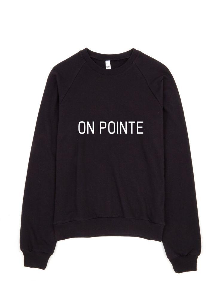 On Pointe dancelove Crewneck Sweatshirt by dancelove. #danceapparel #dancequotes #dancer #danceclothing #dance #ballet #onpointe #pointe