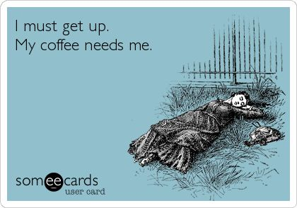 I Must Get Up!!  #coffee #ecard