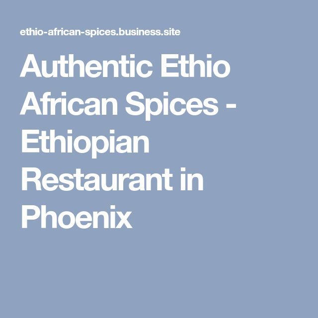 Authentic Ethio African Spices - Ethiopian Restaurant in Phoenix