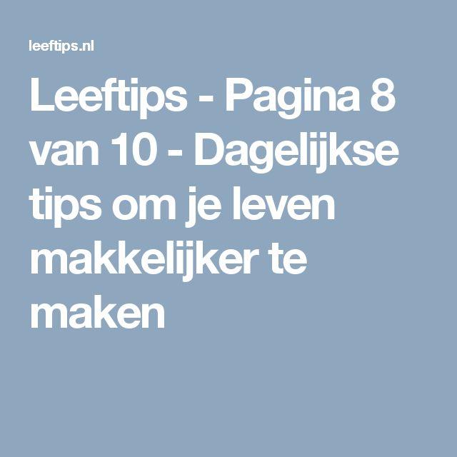 Leeftips - Pagina 8 van 10 - Dagelijkse tips om je leven makkelijker te maken