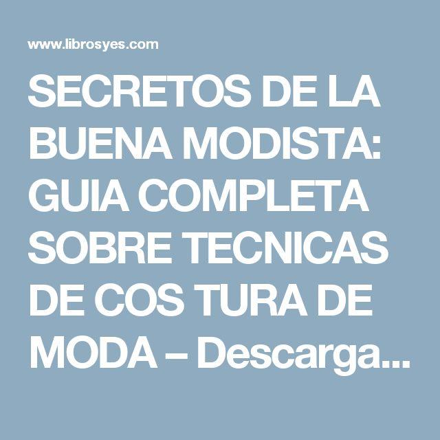 SECRETOS DE LA BUENA MODISTA: GUIA COMPLETA SOBRE TECNICAS DE COS TURA DE MODA – Descargar Libros PDF Gratis