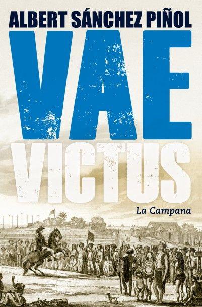 Vae Victus / Albert Sanchez piñol. La campana, 2015