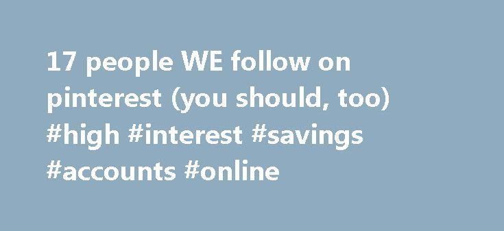 17 people WE follow on pinterest (you should, too) #high #interest #savings #accounts #online http://savings.remmont.com/17-people-we-follow-on-pinterest-you-should-too-high-interest-savings-accounts-online/  17 people WE follow on pinterest (you should, too) photography by RAWKISS.TUMBLR.COM There's no denying...