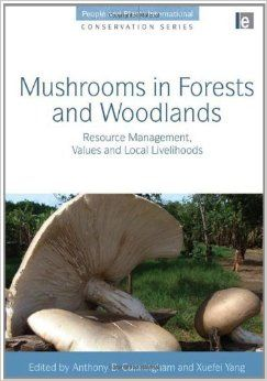 Mushrooms in Forests and Woodlands: Resource Management, Values and Local Livelihoods People and Plants International Conservation: Amazon.co.uk: Anthony B. Cunningham, Xuefei Yang: Books