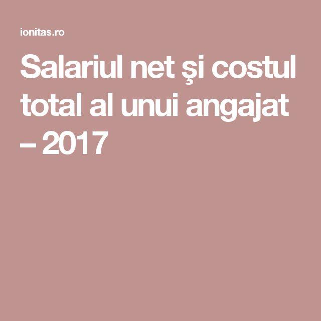 Salariul net şi costul total al unui angajat – 2017