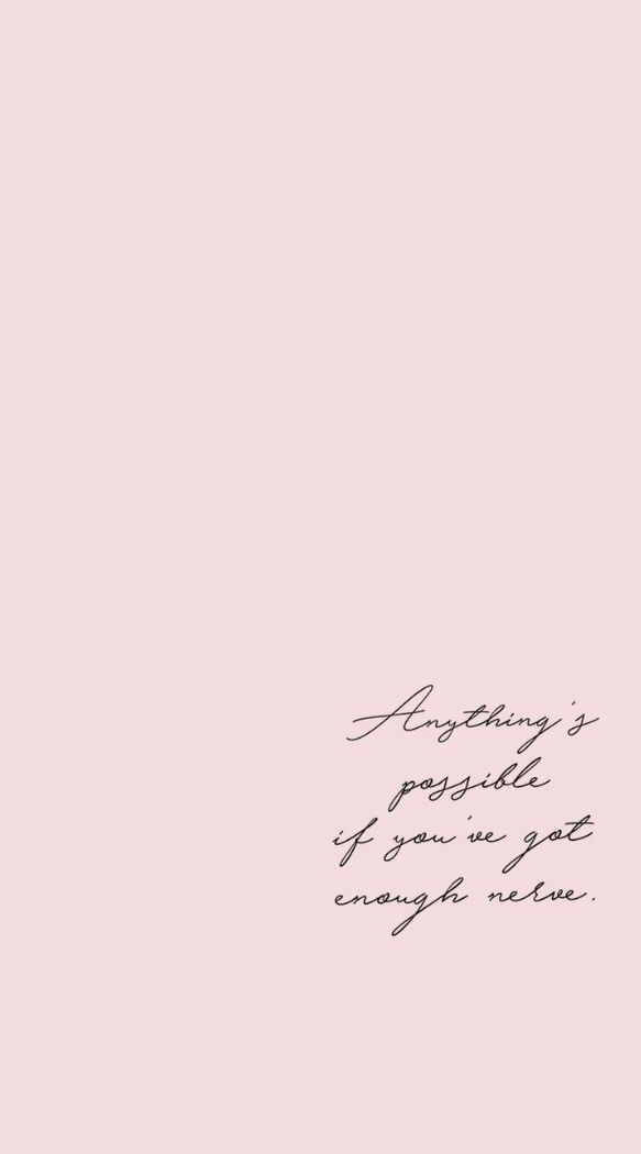 Anything Is Possible If You Ve Got Enough Nerve Amen To That Quote Words Motivation Inspiration Dete Wallpaper Quotes Cute Texts Wallpaper Iphone Quotes