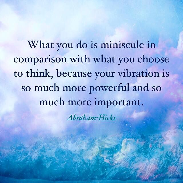 What you do is miniscule in comparison with what you choose to think, because…