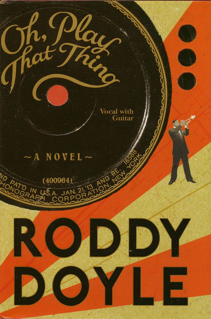 AUTHOR: Roddy Doyle. COVER: No credit given. ILLUSTRATIONS: Lebrecht Music and Arts / Louis Armstrong House and Archives. PUBLISHER: Alfred A. Knopf Canada. YEAR: 2004.