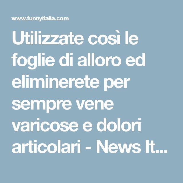 Utilizzate così le foglie di alloro ed eliminerete per sempre vene varicose e dolori articolari - News Italia