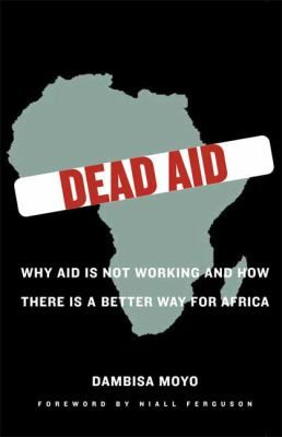 Cover image for Dead aid : why aid is not working and how there is a better way for Africa / Dambisa Moyo.