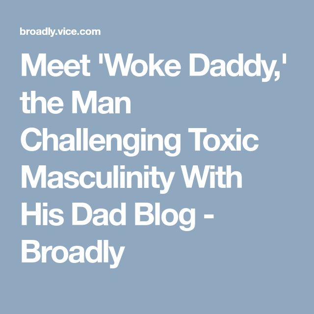 Meet 'Woke Daddy,' the Man Challenging Toxic Masculinity With His Dad Blog - Broadly