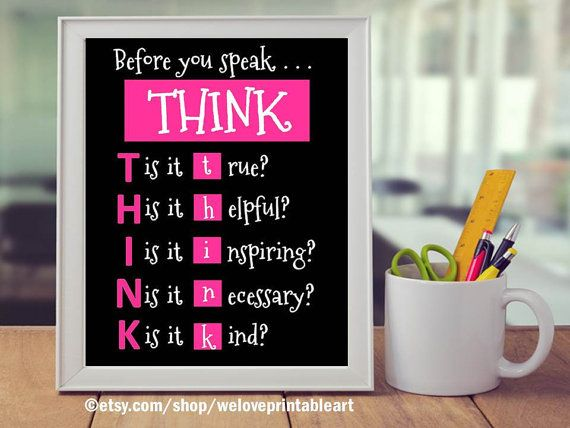 This printable classroom poster is done with a black background, hot pink boxes and white font.   Before you speak...THINK. It will make a