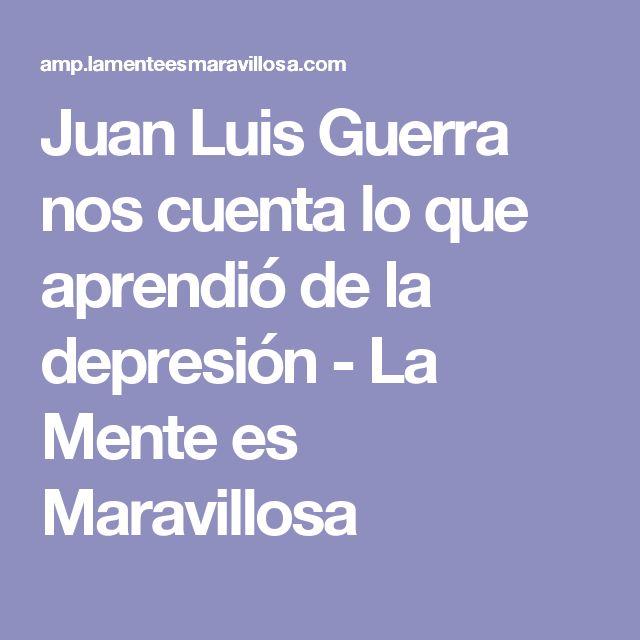 Juan Luis Guerra nos cuenta lo que aprendió de la depresión - La Mente es Maravillosa