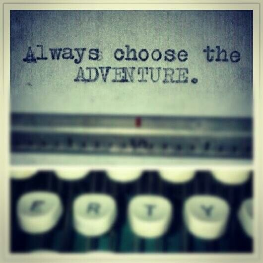 Always choose adventure. Free Spirit Girl  My sister, Cathy, for sure!