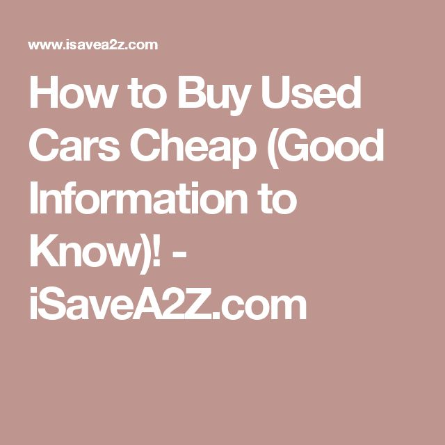 How to Buy Used Cars Cheap (Good Information to Know)! - iSaveA2Z.com