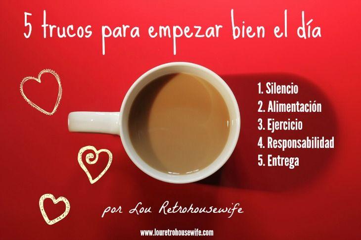5 trucos para empezar bien el día http://www.louretrohousewife.com/2015/01/5-trucos-para-empezar-bien-el-dia.html