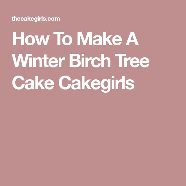 How To Make A Winter Birch Tree Cake Cakegirls