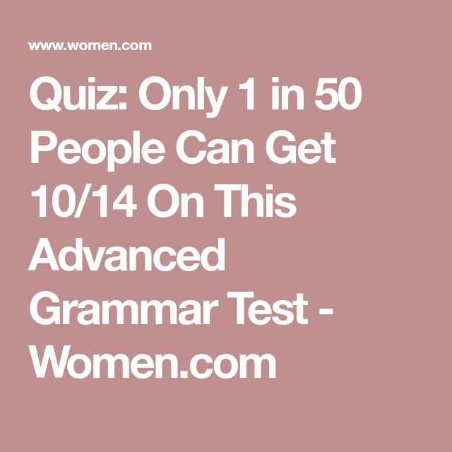 Quiz: Only 1 in 50 People Can Get 10/14 On This Advanced Grammar Test - Women.com