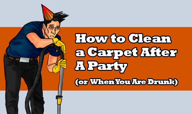 Carpet cleaning tips for drunk people. Learn how to clean your carpet after a party, when you are exhausted and probably a bit of drunk.