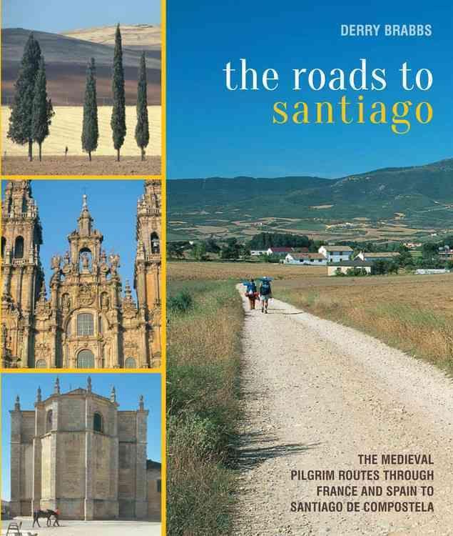 The Roads to Santiago: The Medieval Pilgrim Routes Through France and Spain to Santiago De Compostela