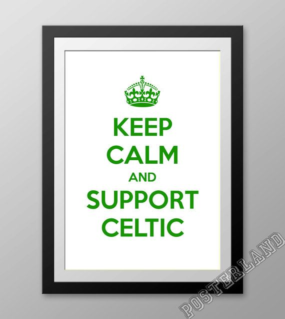 Keep Calm and SUPPORT CELTIC  soccer football poster by Posterland