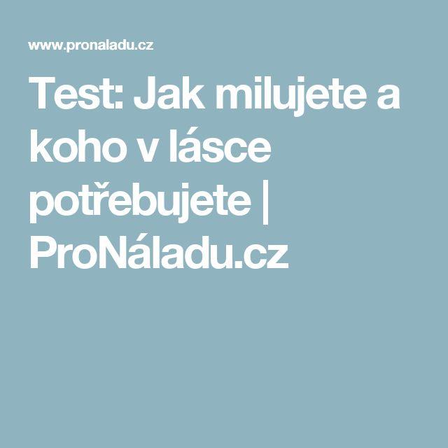 Test: Jak milujete a koho v lásce potřebujete | ProNáladu.cz