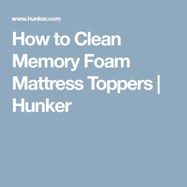 How to Clean Memory Foam Mattress Toppers   Hunker