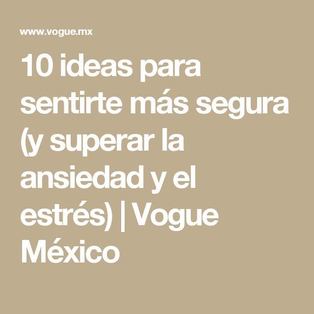 10 ideas para sentirte más segura (y superar la ansiedad y el estrés)   Vogue México
