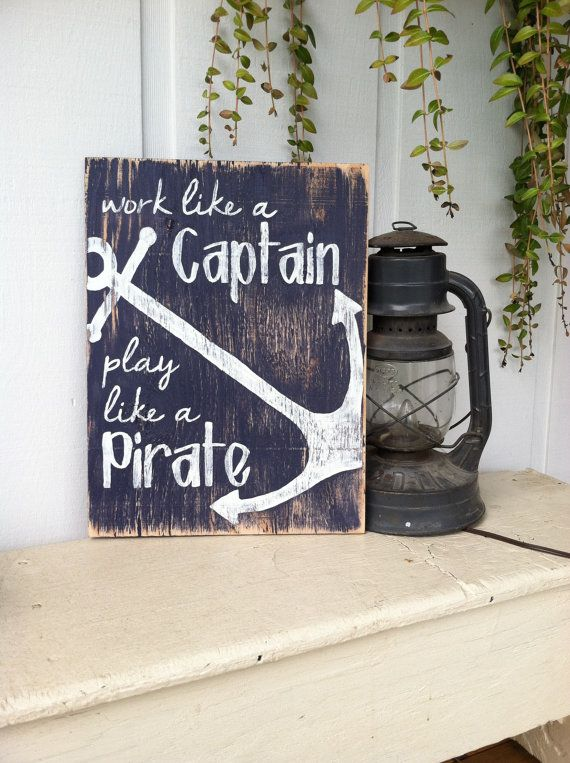 Work like a CAPTAIN Play like a PIRATE 12x16 Hand Painted Wooden Sign with Anchor on Etsy, $35.00