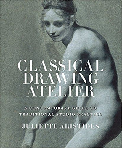 Classical Drawing Atelier: A Complete Course in Traditional Studio Practice: Juliette Aristides: 8601200389265: Books - Amazon.ca