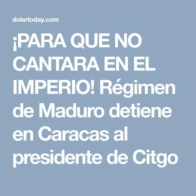 ¡PARA QUE NO CANTARA EN EL IMPERIO! Régimen de Maduro detiene en Caracas al presidente de Citgo