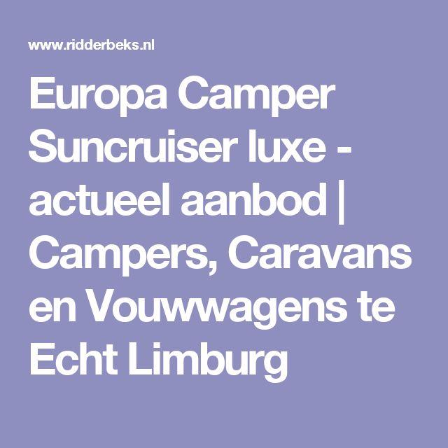 Europa Camper Suncruiser  luxe - actueel aanbod | Campers, Caravans en Vouwwagens te Echt Limburg