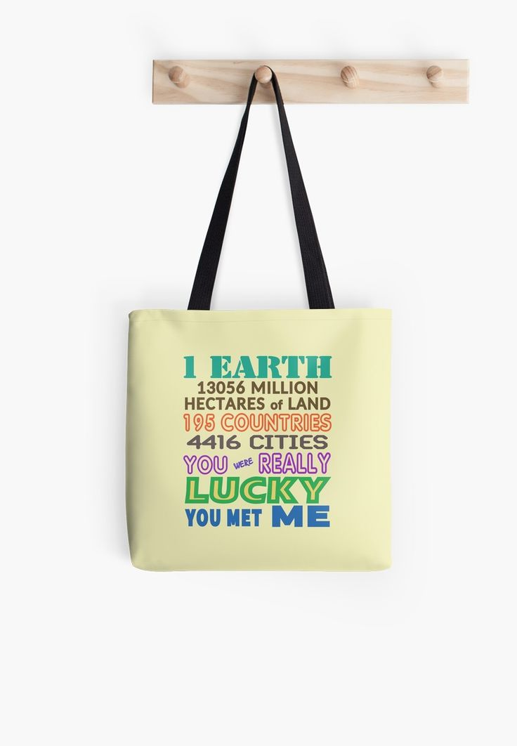 You Were Lucky You Met Me Tote Bag by Terrella.  The text reads – 1 Earth, 195 countries, 4416 cities, 13056 million hectares of land.  You were really lucky you met me. • Also buy this artwork on bags, apparel, stickers, and more.