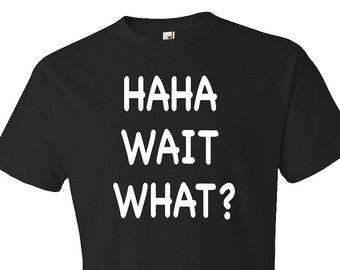 Ha Ha wachten wat Shirt, Haha Shirt, vriendje Gift, Hipster Shirt, grappige Shirt, grappige Mens Shirt, Gift voor vriend, als cadeau voor Brother #OS347