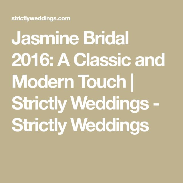 Jasmine Bridal 2016: A Classic and Modern Touch | Strictly Weddings - Strictly Weddings