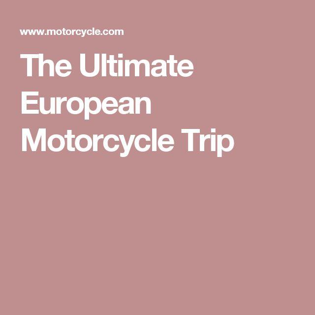 The Ultimate European Motorcycle Trip