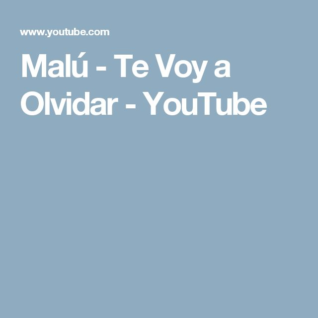 Malú - Te Voy a Olvidar - YouTube