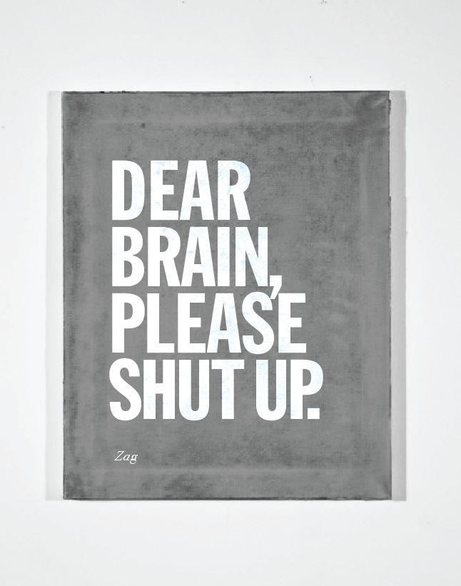 Dear Brain, please shut up.