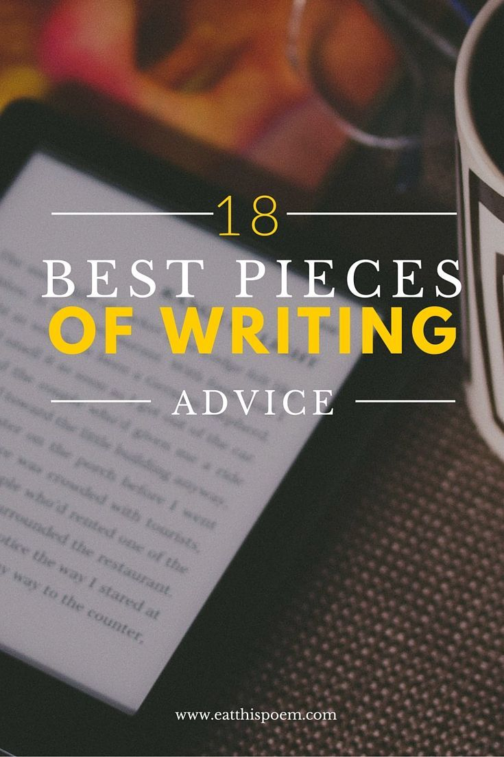 18 Best Pieces of Writing Advice   Looking for tips on improving your writing and creating your writing routine? Click through for 18 pieces of writing advice.