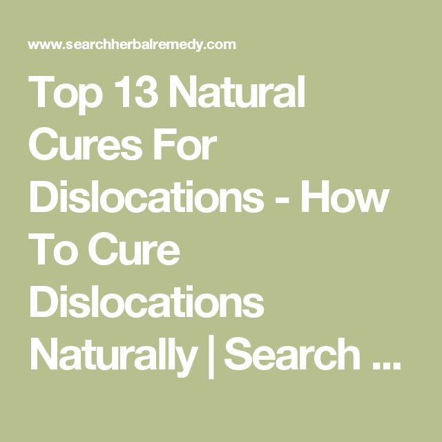 Top 13 Natural Cures For Dislocations - How To Cure Dislocations Naturally | Search Herbal & Home Remedy