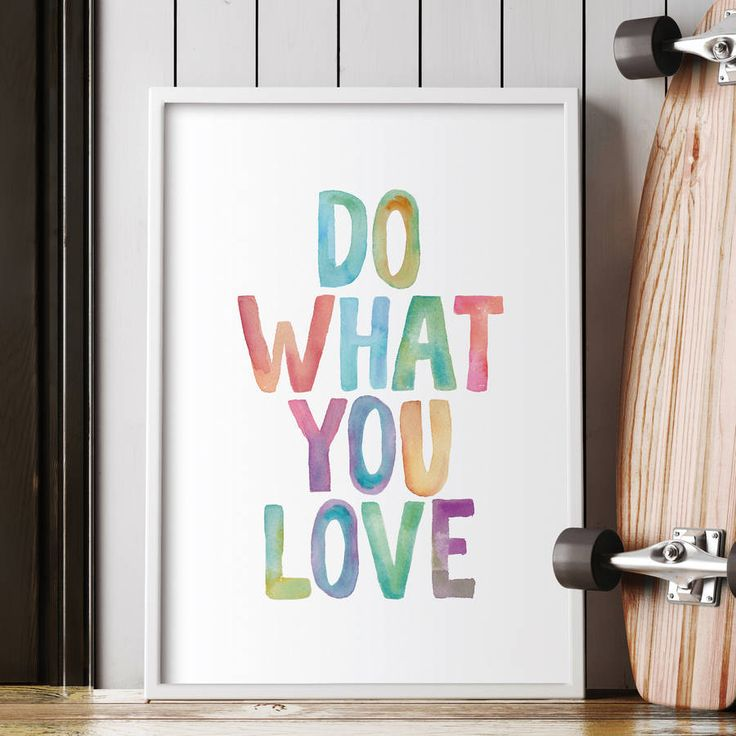 Do What You Love http://www.notonthehighstreet.com/themotivatedtype/product/do-what-you-love-watercolour-typography-print Limited edition, order now!:
