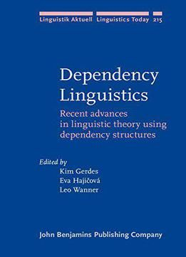 Dependency Linguistics: Recent Advances In Linguistic Theory Using Dependency Structures PDF