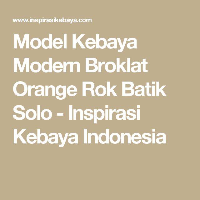 Model Kebaya Modern Broklat Orange Rok Batik Solo - Inspirasi Kebaya Indonesia