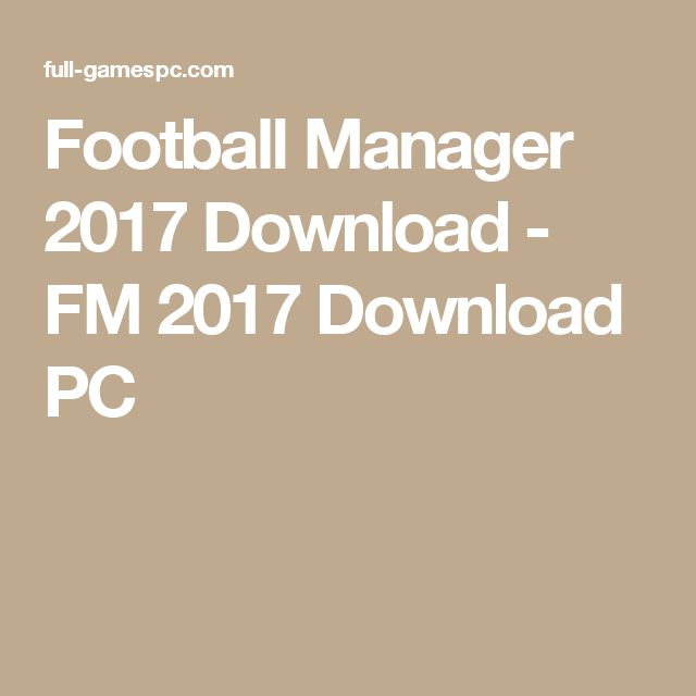 Football Manager 2017 Download - FM 2017 Download PC
