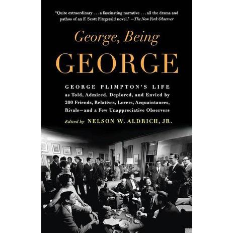 George, Being George: George Plimpton's Life  ALDRICH, NELSON W