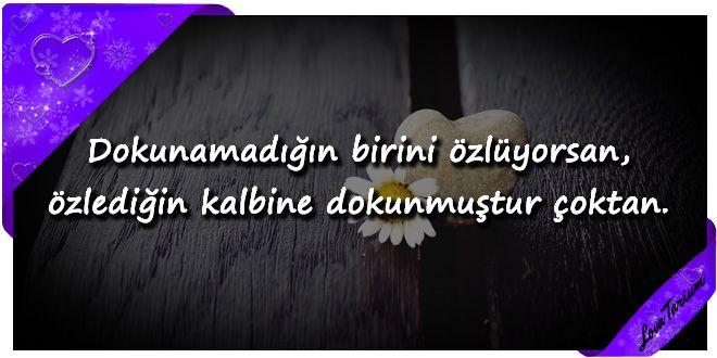♥ Dokunamadığın birini özlüyorsan, özlediğin kalbine dokunmuştur çoktan. ...