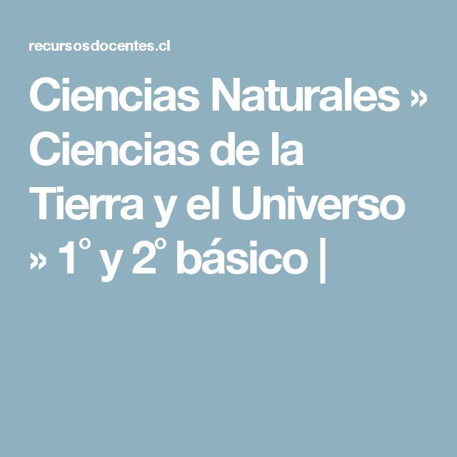 Ciencias Naturales ›› Ciencias de la Tierra y el Universo ›› 1˚ y 2˚ básico |