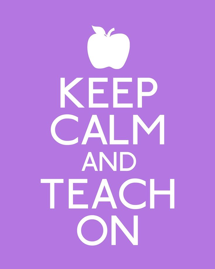 Google Image Result for http://3.bp.blogspot.com/-6N7D-mf4BhE/Te0lgrq9K8I/AAAAAAAAEPw/5u9kMRRDhqY/s1600/keep+calm-teach+on+%2528purple%2529.jpg