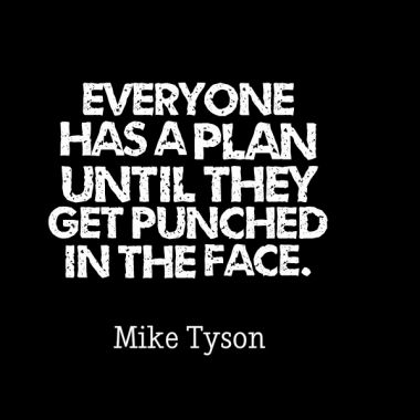 Everyone Has a Plan until They Get Hit