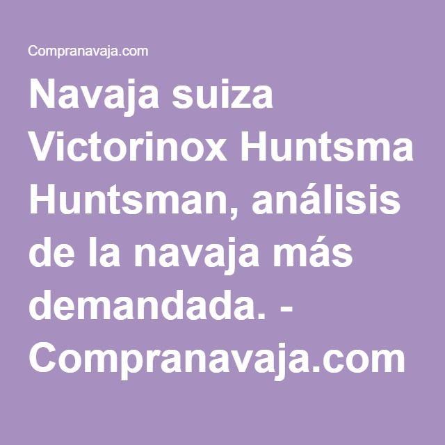 Navaja suiza Victorinox Huntsman, análisis de la navaja más demandada. - Compranavaja.com